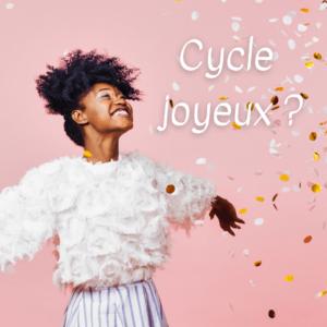 le cycle menstruel est-il joyeux ?