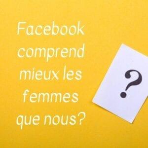 facebook comprend mieux les femmes ?