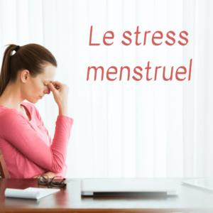 le stress menstruel