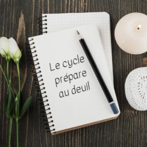 le cycle prépare au deuil chaque mois