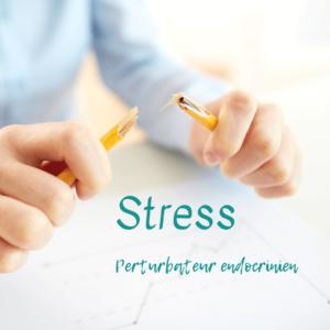 le stress perturbateur endocrinien