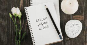 le cycle menstruel prépare au deuil chaque mois